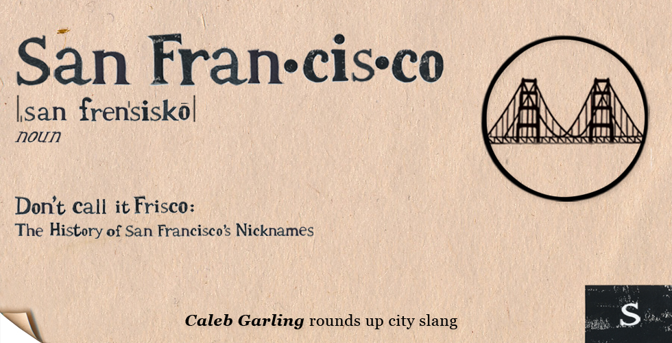 30906358 Don't Call It Frisco: The History of San Francisco's Nicknames